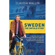 Sweden - The Untold Story: In One of the Least Corrupt Countries in the World, Politicians Use Public Transport, Do Their Own Laundry and Are Tre, Paperback/Claudia Wallin