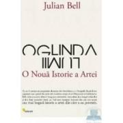 Oglinda lumii o noua istorie a artei - Julian Bell