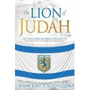 The Lion of Judah: How Jesus Completes Biblical Judaism and Why Judaism and Christianity Separated, Paperback/Rabbi Kirt a. Schneider
