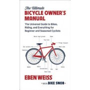 Ultimate Bicycle Owner's Manual - The Universal Guide to Bikes, Riding, and Everything for Beginner and Seasoned Cyclists (Weiss Eben)(Paperback) (9780316352680)