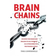 Brainchains: Your Thinking Brain Explained in Simple Terms. Full of Practical Tools, Tips and Tricks to Improve Your Efficiency, Cr
