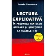Lectura explicativa in predarea textelor literare si stiintifice la clasele 2-4 - Camelia Romanescu