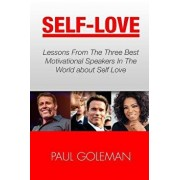 Self-Love: Lessons from the 3 Best Motivational Speakers in the World. Learn From: Tony Robbins, Oprah Winfrey and Arnold Schwarz, Paperback/Paul Goleman