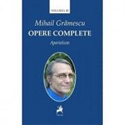 Opere complete vol III APORISTICON/Mihail Gramescu