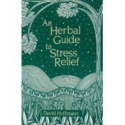 An Herbal Guide to Stress Relief: Gentle Remedies and Techniques for Healing and Calming the Nervous System, Paperback/David Hoffmann
