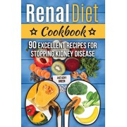 Renal Diet Cookbook: 90 Excellent Recipes for Stopping Kidney Disease (renal diet cookbook for dialysis patients), Paperback/Anthony Green