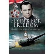 Flying for Freedom - The Flying, Survival and Captivity Experiences of a Czech Pilot in the Second World War (Siska Alois)(Cartonat) (9781844157303)