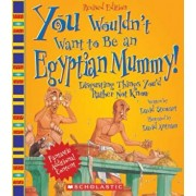 You Wouldn't Want to Be an Egyptian Mummy!: Disgusting Things You'd Rather Not Know, Paperback/David Stewart