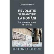 Revolutie si tranzitie la romani intr-un secol scurt 1918-1989/Constantin Hlihor