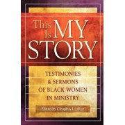This Is My Story: Testimonies and Sermons of Black Women in Ministry, Paperback/Cleophus James Larue