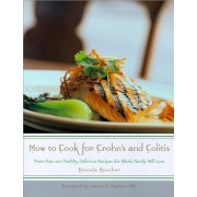 How to Cook for Crohn's and Colitis: More Than 200 Healthy, Delicious Recipes the Family Will Love, Paperback