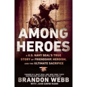 Among Heroes: A U.S. Navy Seal's True Story of Friendship, Heroism, and the Ultimate Sacrifice, Paperback