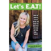 Let's E.A.T!: Break the Addictive Cycle of Dieting, Lose Weight and Make Peace with Food and Your Body...For Life, Paperback/Lisa Carpenter