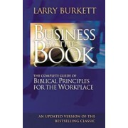 Business by the Book: The Complete Guide of Biblical Principles for the Workplace, Paperback/Larry Burkett
