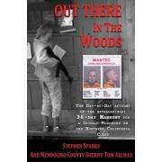 Out There In The Woods: The Day-by-Day Account of the Extraordinary 36-Day Manhunt for a Double-Murderer on the Northern California Coast, Paperback/Tom Allman