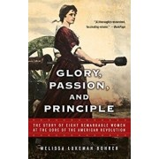 Glory, Passion, and Principle: The Story of Eight Remarkable Women at the Core of the American Revolution, Paperback/Melissa Lukeman Bohrer