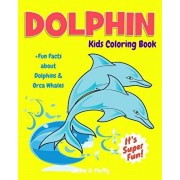 Dolphin Kids Coloring Book +Fun Facts about Dolphins & Orca Whales: Children Activity Book for Boys & Girls Age 3-8, with 30 Fun Colouring Pages of Th, Paperback/Jackie D. Fluffy