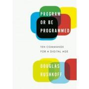 Program or Be Programmed: Ten Commands for a Digital Age, Paperback