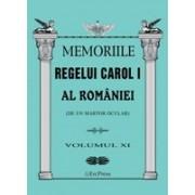 MEMORIILE REGELUI CAROL I AL ROMANIEI ( DE UN MARTOR OCULAR ) - VOLUMUL XI