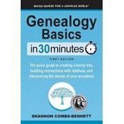 Genealogy Basics in 30 Minutes: The Quick Guide to Creating a Family Tree, Building Connections with Relatives, and Discovering the Stories of Your An, Paperback/Shannon Combs-Bennett
