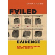 Failed Evidence: Why Law Enforcement Resists Science, Hardcover