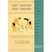 Last Hunters, First Farmers: New Perspectives on the Prehistoric Transition to Agriculture, Paperback/T. Douglas Price