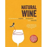 Natural Wine: An Introduction to Organic and Biodynamic Wines Made Naturally, Hardcover