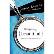 Redefining Beautiful: What God Sees When God Sees You, Paperback/Jenna Lucado Bishop