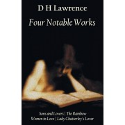 Four Notable Works: Sons and Lovers, the Rainbow, Women in Love and Lady Chatterley's Lover, Hardcover/D. H. Lawrence
