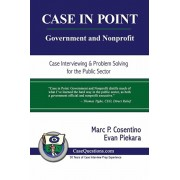 Case in Point: Government and Nonprofit: Case Interview and Strategic Preparation for Consulting Interviews in the Public Sector, Paperback/Evan Piekara