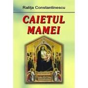 Caietul mamei/Ralita Constantinescu