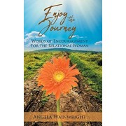 Enjoy the Journey: Words of Encouragement for the Relational Woman, Hardcover/Angela Wainwright