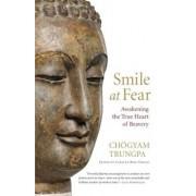 Smile at Fear: Awakening the True Heart of Bravery, Paperback/Chogyam Trungpa
