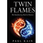 Twin Flames: The Soul Journey Back to Oneness, Paperback/Paul Kain