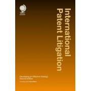 International Patent Litigation: Developing an Effective Strategy