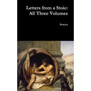 Letters from a Stoic: All Three Volumes, Hardcover/Seneca