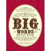 The Big Book of Words You Should Know: Over 3,000 Words Every Person Should Be Able to Use (and a Few That You Probably Shouldn't), Paperback/David Olsen