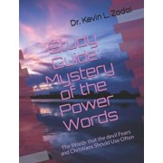 Study Guide: Mystery of the Power Words: The Words that the devil Fears and Christians Should Use Often, Paperback/Kevin Lowell Zadai