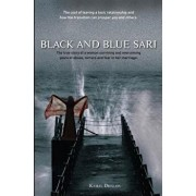 Black and Blue Sari: The true story of a woman surviving and overcoming years of abuse, torture and fear in her marriage, Paperback/Kamal K. Dhillon