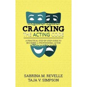 Cracking the Acting Code: A Practical Step by Step Guide to Becoming a Professional Actor, Paperback/Sabrina M. Revelle