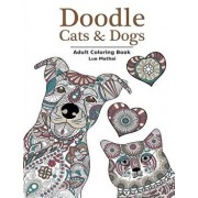 Doodle Cats & Dogs: Adult Coloring Book: Stress Relieving Cats and Dogs Designs for Women and Men - Perfect Coloring Book Gift for Grownup, Paperback/Lue Mathai
