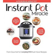 Instant Pot Miracle: From Gourmet to Everyday, 175 Must-Have Recipes, Paperback/The Editors at Houghton Mifflin Harcourt