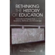 (Re)Visioning the History of Education: An Intercontinental Perspective on the Questions, Methods and Knowledge of Schools