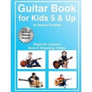 Guitar Book for Kids 5 & Up - Beginner Lessons: Learn to Play Famous Guitar Songs for Children, How to Read Music & Guitar Chords (Book & Streaming Vi, Paperback/Damon Ferrante