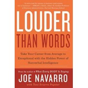 Louder Than Words: Take Your Career from Average to Exceptional with the Hidden Power of Nonverbal Intelligence, Paperback/Joe Navarro