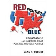 Red Fighting Blue: How Geography and Electoral Rules Polarize American Politics, Paperback/David A. Hopkins