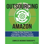 Outsourcing Amazon: A Simple System for Automating the 3 Hardest Parts of Your Amazon Business: Complete Webinar Transcripts (Fba Mastery, Paperback/Peter Valley