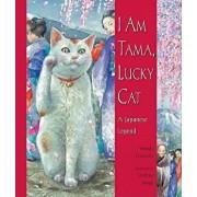 I Am Tama, Lucky Cat: A Japanese Legend, Hardcover/Wendy Henrichs