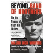 Beyond Band of Brothers: The War Memoirs of Major Dick Winters, Paperback