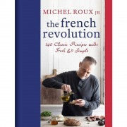 Michel Roux Jr. The French Revolution: 140 Classic Recipes made Fresh & Simple